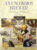 An Uncommon Brewer (The Story Of Whitbread  1742-1992)