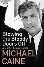 Michael Caine : Blowing The Bloody Doors Off