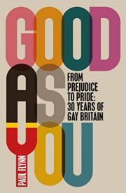 Good As You : From Prejudice To Pride - 30 Years Of Gay Britain