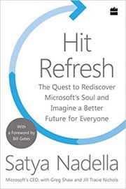 Hit Refresh : The Quest to Rediscover Microsoft�s Soul and Imagine a Better Future for Everyone