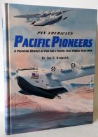 Pan American's Pacific Pioneers (A Pictorial History Of Pan Am's Pacific First Flights 1935-1946)