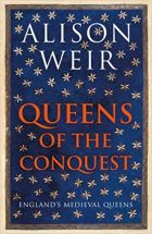 Queens Of The Conquest : England's Medieval Queens
