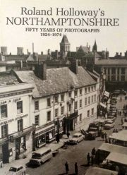 Roland Holloway's Northamptonshire: Fifty Years of Photography 1924-74