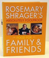 Rosemary Shrager's Absolutely Foolproof Food for Family and Friends