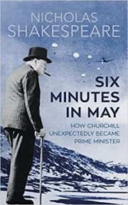 Six Minutes In May : How Churchill Unexpectedly Became Prime Minister