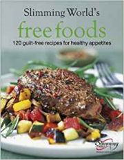 Slimming World Free Foods - 120 guilt free recipes