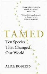 Tamed : Ten Species That Changed Our World