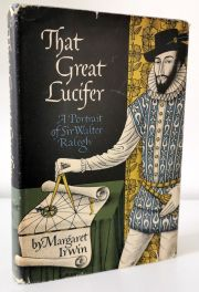 That Great Lucifer : A Portrait of Sir Walter Raleigh