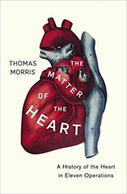 The Matter of the Heart : A History of the Heart in Eleven Operations