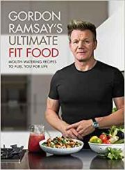 Gordon Ramsays Ultimate Fit Food